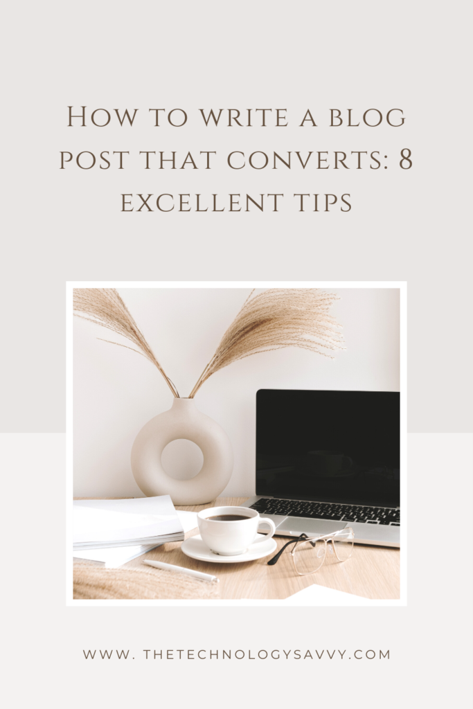 Pinterest How to write a blog post that converts_ 8 excellent tips