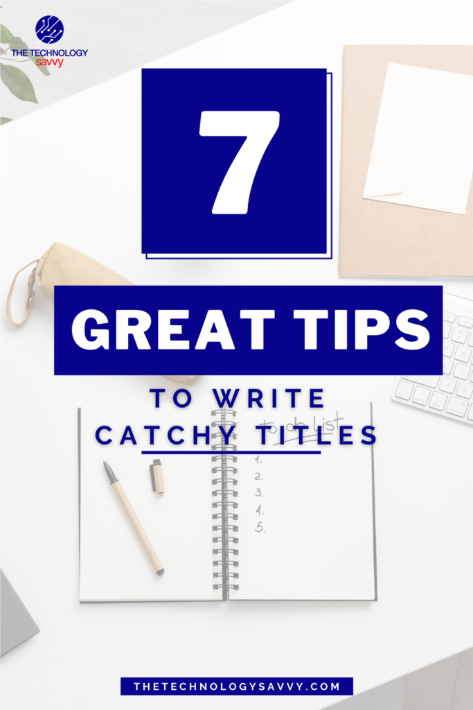 Pinterest The Technology Savvy 7 great tips to write catchy titles and grab readers attention