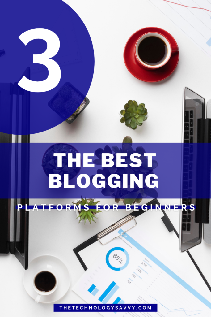 Pinterest The Technology Savvy The 3 best blogging platforms for beginners