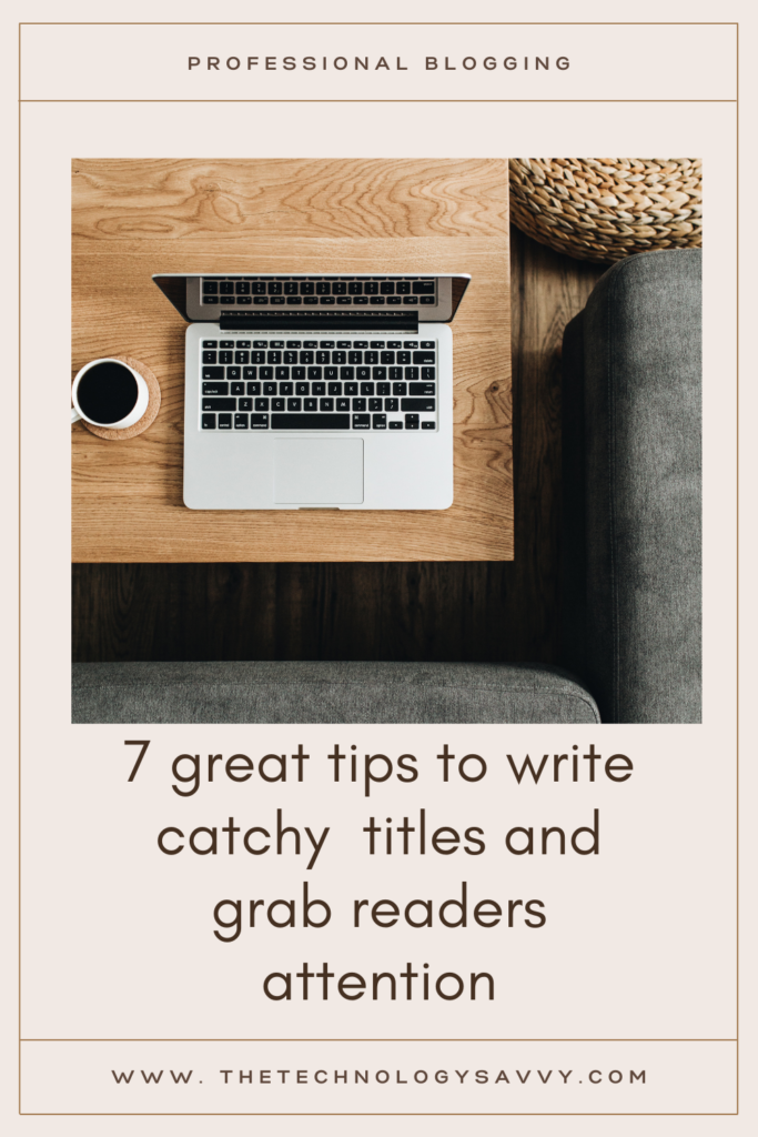 Pinterest7 great tips to write catchy titles and grab readers attention
