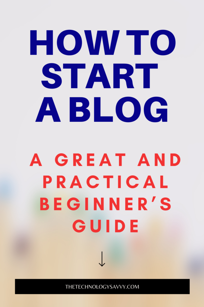 Pinterest The Technology Savvy HOW TO START A BLOG A great and practical beginner's guide