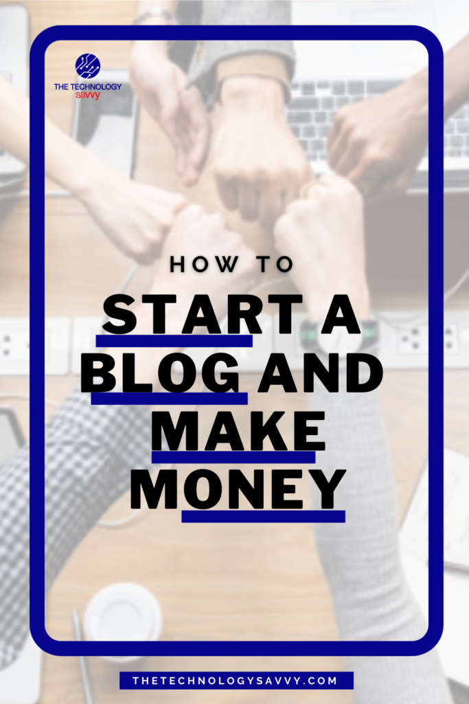 Pinterest The Technology Savvy How To Start a Blog and make money
