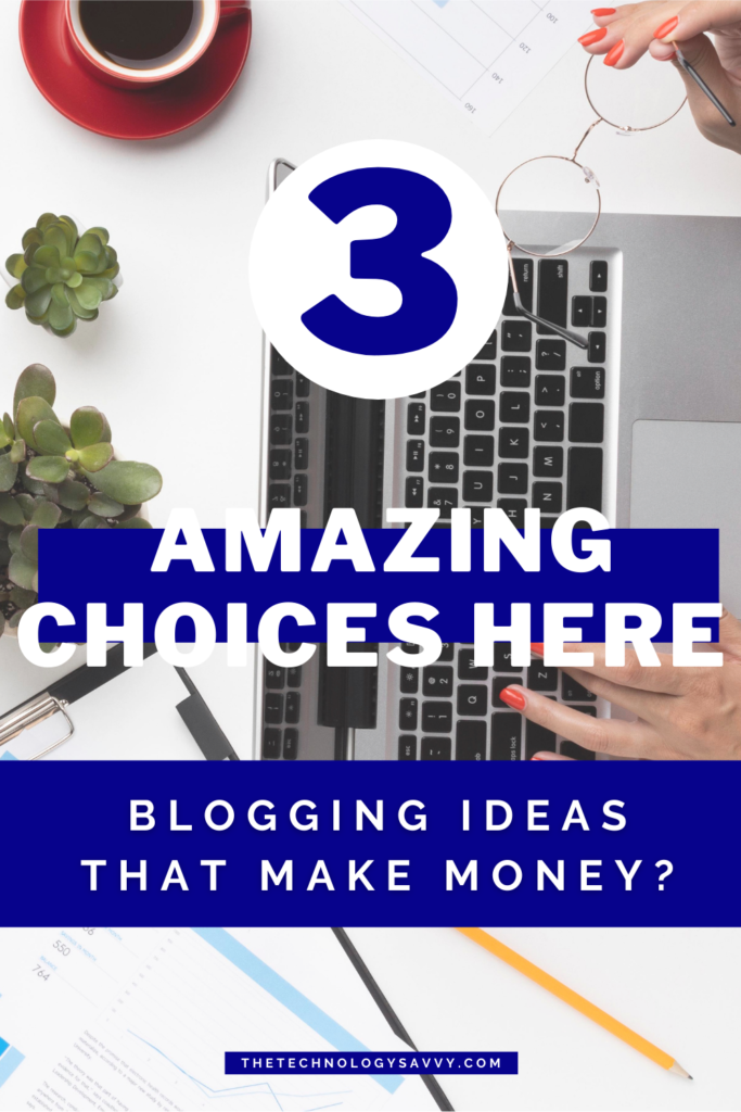 Pinterest The Technology Savvy Blogging ideas that make money 3 amazing choices here