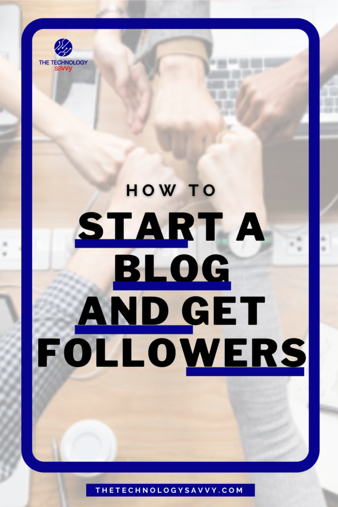 Pinterest The Technology Savvy How to start a blog and get followers