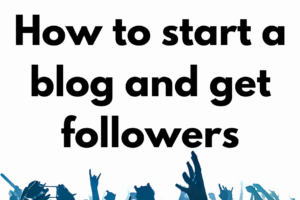 how to start a blog and get followers
