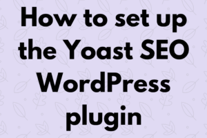 How to set up the Yoast SEO WordPress plugin