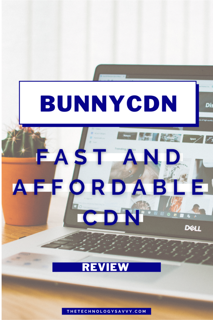 Pinterest The Technology Savvy BunnyCDN Review Fast and Affordable CDN