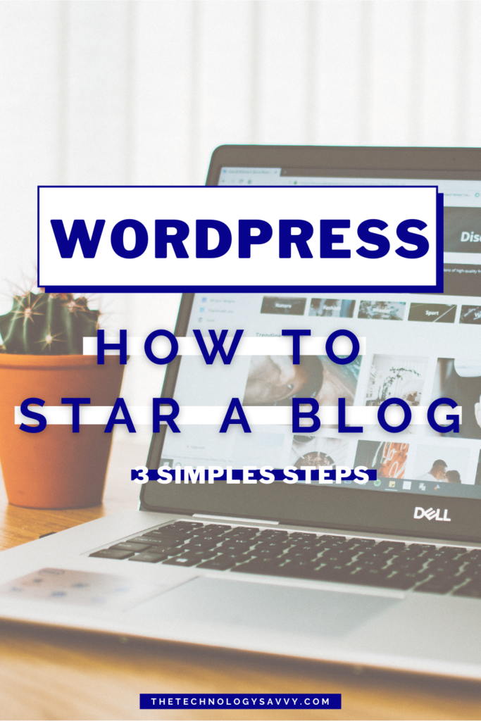 Pinterest The Technology Savvy How to start a WordPress blog 3 Simple Steps