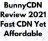 The technology savvy BunnyCDN Review 2021 Fast CDN and Affordable