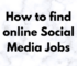 the technology savvy How to find online Social Media Jobs
