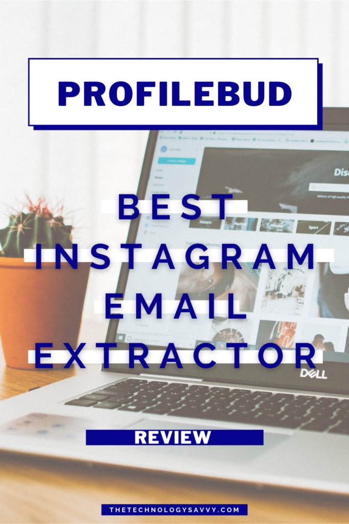 Pinterest The Technology Savvy The Best Instagram Email Extractor ProfileBud Review