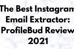 The Best Instagram Email Extractor: ProfileBud Review 2021