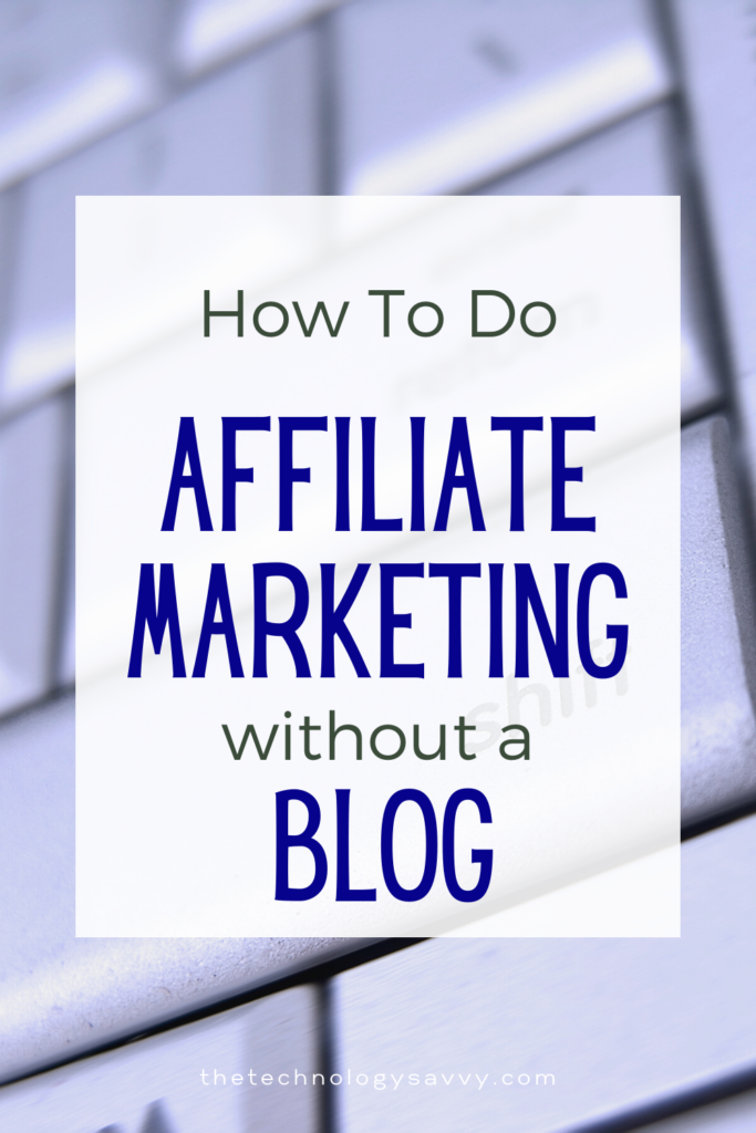 the technology savvy How to do Affiliate Marketing without a Blog