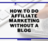 How to do Affiliate Marketing without a Blog (2021)