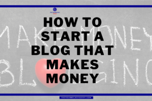 How to Start a Blog that Makes Money in 2021
