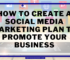How to create a social media marketing plan to promote your business in 2022