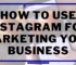 How to use Instagram for marketing your business in 2021